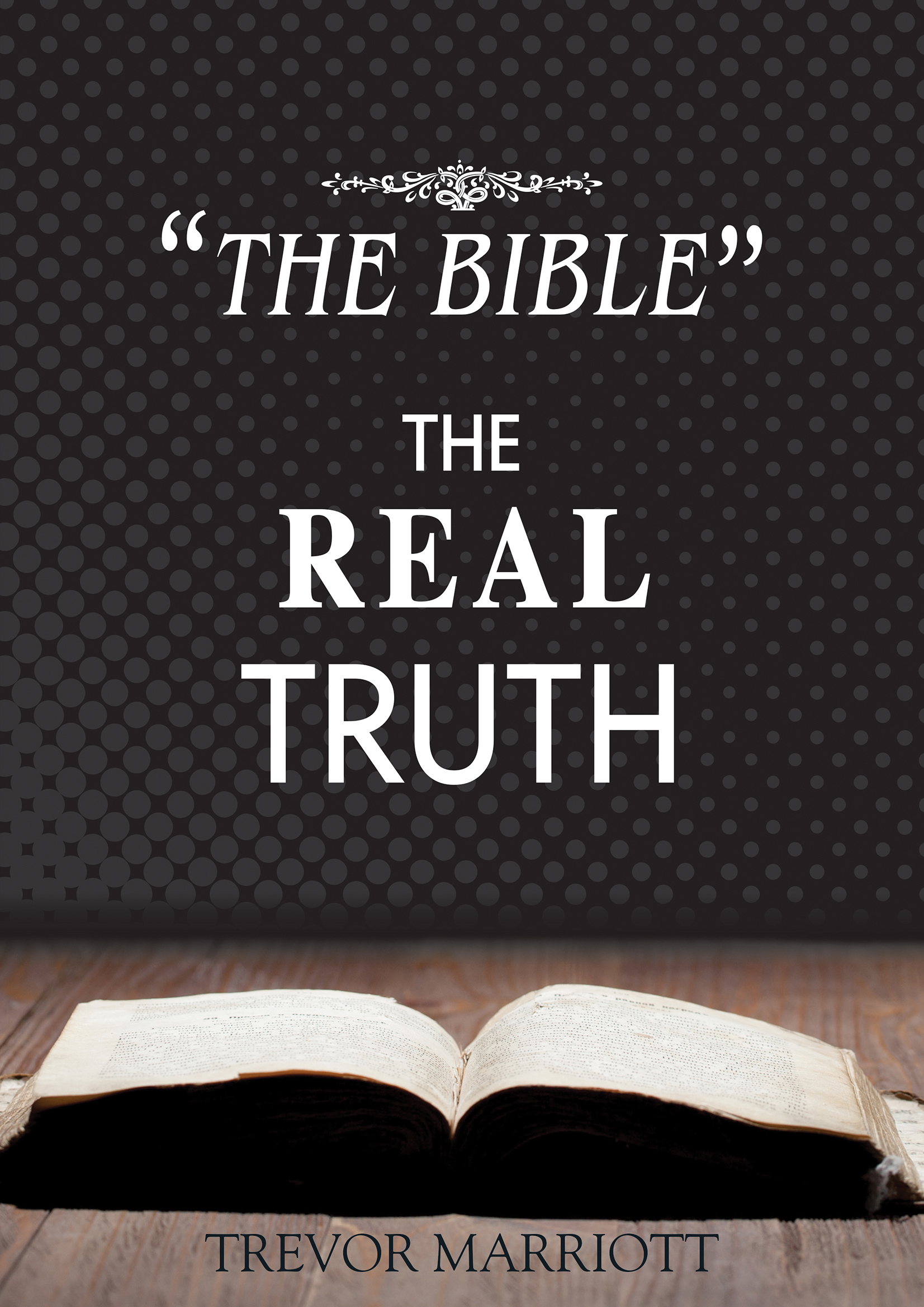 The Bible - The Real Truth